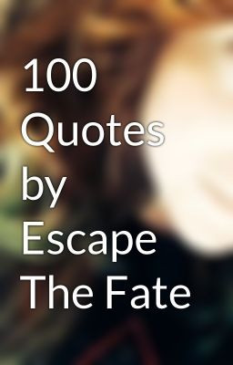 100 Quotes by Escape The Fate