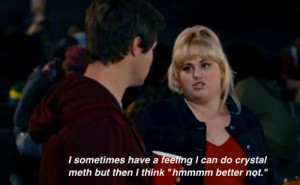 crystal meth #funny #movies #Pitch Perfect