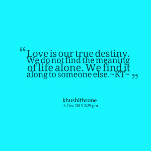 Quotes Picture: love is our true destiny we do not find the meaning of ...