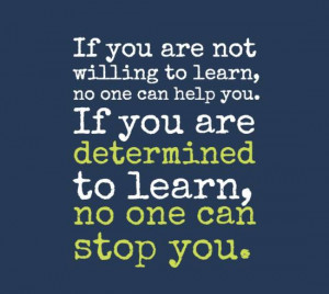 ... learn, no one can help you. If you are determined to learn, no one can