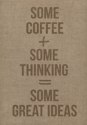 Thinking + coffee = great ideas!