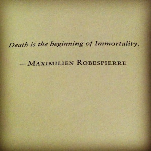 Death Is The Beginning Of Immortality Quote By Maximilien Robespierre