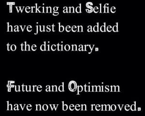 Twerking and Selfie.. kill me now.