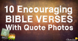 10 Encouraging Bible Verses With Quote Photos
