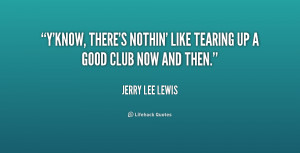 know, there's nothin' like tearing up a good club now and then ...