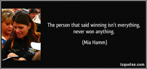 The person that said winning isn't everything, never won anything ...