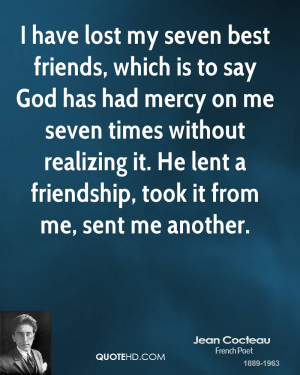 have lost my seven best friends, which is to say God has had mercy ...