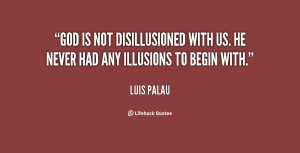 luis palau god is not disillusioned with us he never had any
