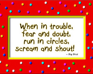 When In Trouble, Fear and Doubt Big Bird Quote, Bright Colors, 7x5 ...