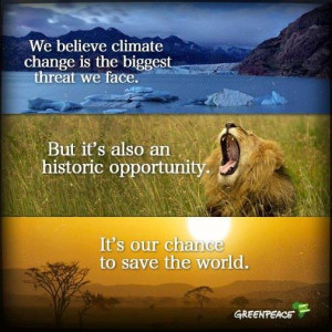 We Belive Climate Change Is The Biggest Threat We Face But It's Also ...