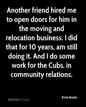 Ernie Banks - Another friend hired me to open doors for him in the ...