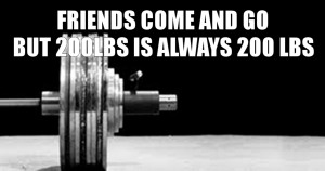 friends come and go but 200 lbs is always 200lbs henry rollins