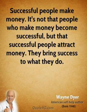 wayne-dyer-wayne-dyer-successful-people-make-money-its-not-that.jpg