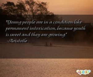 Young people are in a condition like permanent intoxication, because ...