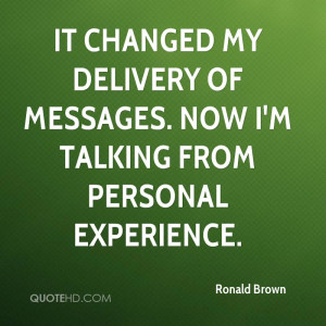 ... Messages. Now I'm Talking From Personal Experience. - Ronald Brown