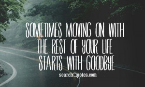 Sometimes Moving On With Th Rest Of Your Life Starts With Goodbye