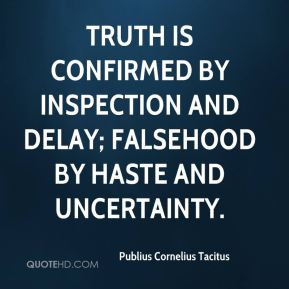 Truth is confirmed by inspection and delay; falsehood by haste and ...
