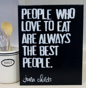 Chef, julia child, quotes, sayings, people who love to eat