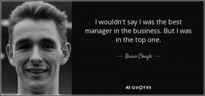 wouldn't say I was the best manager in the business. But I was in ...