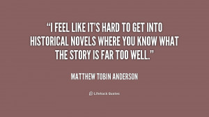 quote-Matthew-Tobin-Anderson-i-feel-like-its-hard-to-get-171299.png