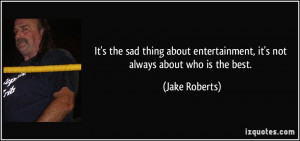 More Jake Roberts Quotes