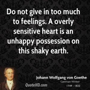 Do not give in too much to feelings. A overly sensitive heart is an ...