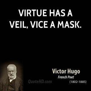 Virtue has a veil, vice a mask.