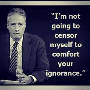 im-not-going-to-censor-myself-ignorance-jon-stewart.jpeg#not ...