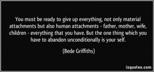 You must be ready to give up everything, not only material attachments ...