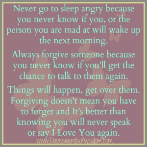 Never go to sleep angry because you never know is you,