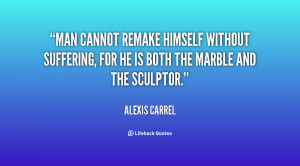 man cannot remake himself without suffering