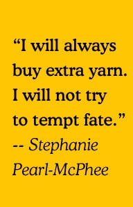 ... extra yarn. i will not tempt fate - Stephanie Pearl McPhee book quote