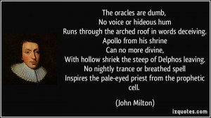 ... Inspires the pale-eyed priest from the prophetic cell. - John Milton