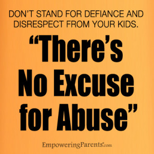 "... And Disrespect From Your Kids. "" There's No Excuse For Abuse"