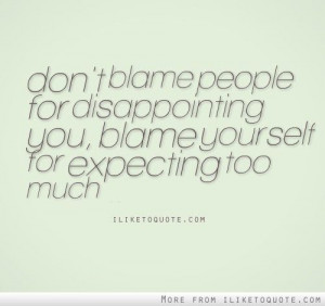Don't+blame+people+for+disappointing+you.+Blame+yourself+for+expecting ...