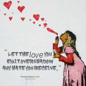 Quotes Picture: let the love you emit overshadow any hate you receive
