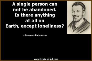 ... Earth, except loneliness? - Francois Rabelais Quotes - StatusMind.com