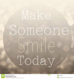 ... Photo: Beautiful Motivational quote with message Make Someone Smile To