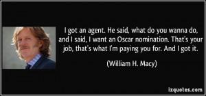 got an agent. He said, what do you wanna do, and I said, I want an ...