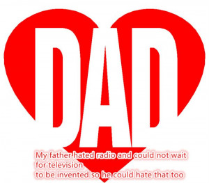 My Father Hated Radio And Could Not Wait For Television To Be Invented ...