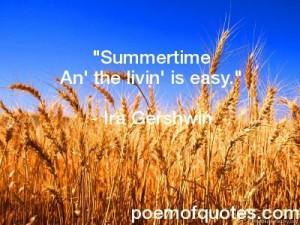 "Summertime An' The Livin' Is Easy "" - Ira Gershwin"