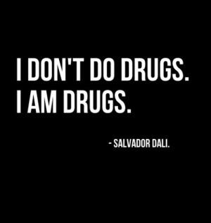 don t do drugs i am drugs