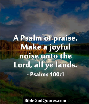 Psalm of praise. Make a joyful noise unto the Lord, all ye lands ...