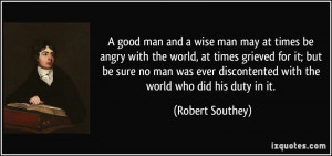 good man and a wise man may at times be angry with the world, at ...