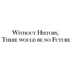 ... History, There would be no future - Wall Quote Vinyl Wall Art Decal