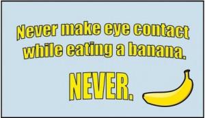 Never-make-eye-contact-while-eating-a-banana