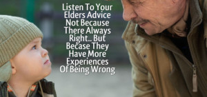 Listen To Your Elders Advice Not Because There Always Right.. But ...