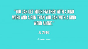 with a kind word and a gun than you can with a kind word alone