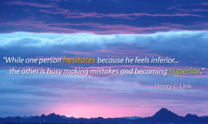 ... other is busy making mistakes and becoming superior. – Henry C. Link
