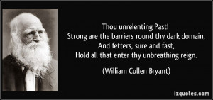 Thou unrelenting Past! Strong are the barriers round thy dark domain ...